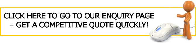 CLICK HERE TO GO TO OUR ENQUIRY PAGE � GET A COMPETITIVE QUOTE QUICKLY!